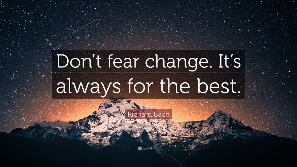 از تغییر نترسید ، چون همیشه برای بهترین شدن است.