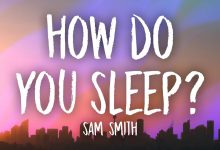 Photo of متن و ترجمه آهنگ How Do You Sleep از Sam Smith