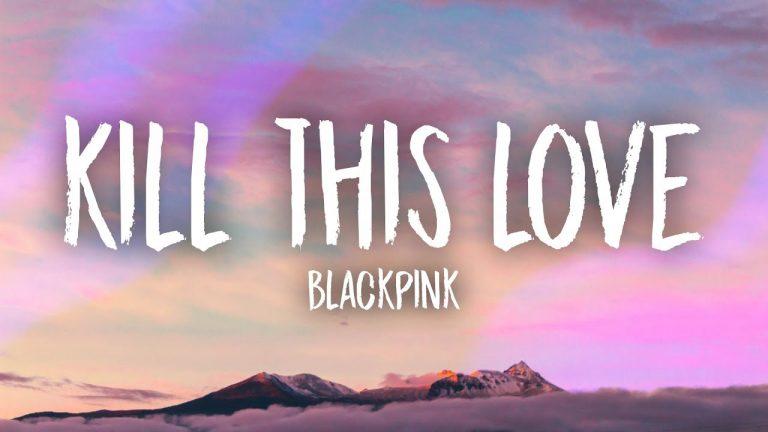 متن و ترجمه آهنگ Kill This Love از Blackpink