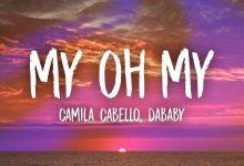 Photo of متن و ترجمه آهنگ My Oh My ، مای اوه مای از Camila Cabello