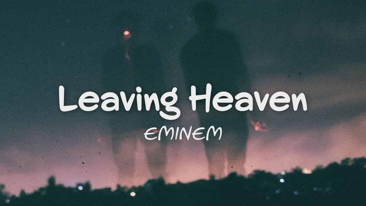 متن و ترجمه آهنگ Leaving Heaven از Eminem و Skylar Grey