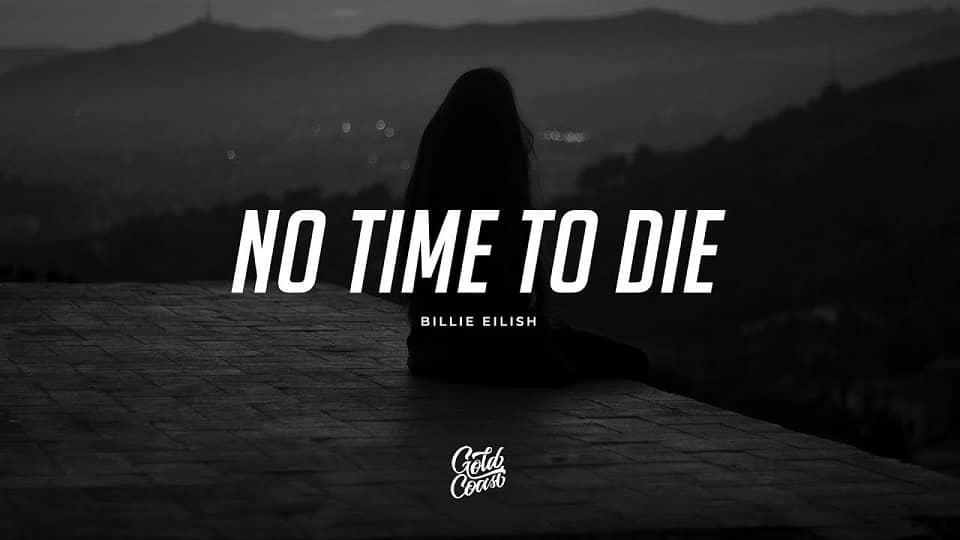 متن و ترجمه آهنگ No Time To Die از Billie