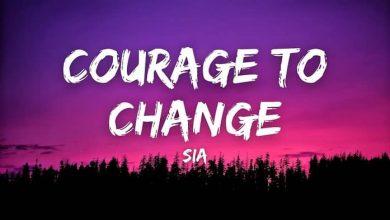 تصویر متن و ترجمه آهنگ Courage to Change از Sia