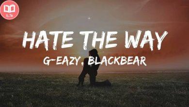تصویر متن و ترجمه آهنگ Hate The Way از G-Eazy و Blackbear