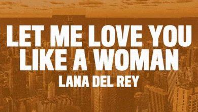 تصویر متن و ترجمه آهنگ Let Me Love You Like A Woman از Lana Del Rey