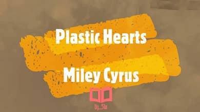 تصویر متن و ترجمه آهنگ Plastic Hearts از Miley Cyrus