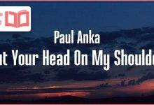 متن و ترجمه آهنگ Put Your Head On My Shoulder از Paul Anka