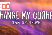 متن و ترجمه آهنگ Change My Clothes از Dream و Alec Benjamin